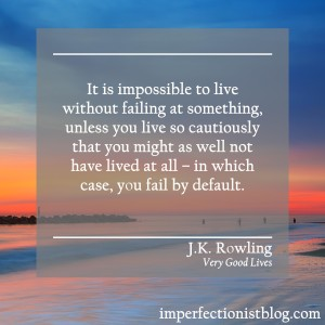 """""""It is impossible to live without failing at something, unless you live so cautiously that you might as well not have lived at all - in which case, you fail by default."""" -J.K. Rowling (Very Good Lives: The Fringe Benefits of Failure and the Importance of Imagination)"""