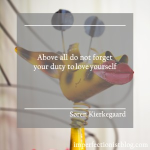 """""""Above all do not forget your duty to love yourself."""" -Søren Kierkegaard"""
