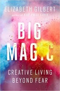 Book Cover: Big Magic: Creative Living Beyond Fear by Elizabeth Gilbert