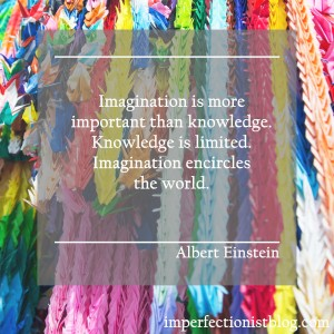 """""""Imagination is more important than knwoledge. Imagination encircles the world."""" -Albert Einstein"""