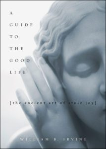 Book Cover: A Guide to the Good Life: The Ancient Art of Stoic Joy by William B. Irvine